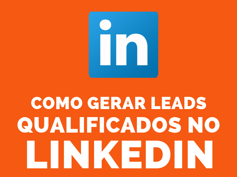 Como gerar leads qualificados no LinkedIn