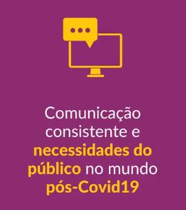Comunicação consistente e necessidades do público no mundo pós-Covid19