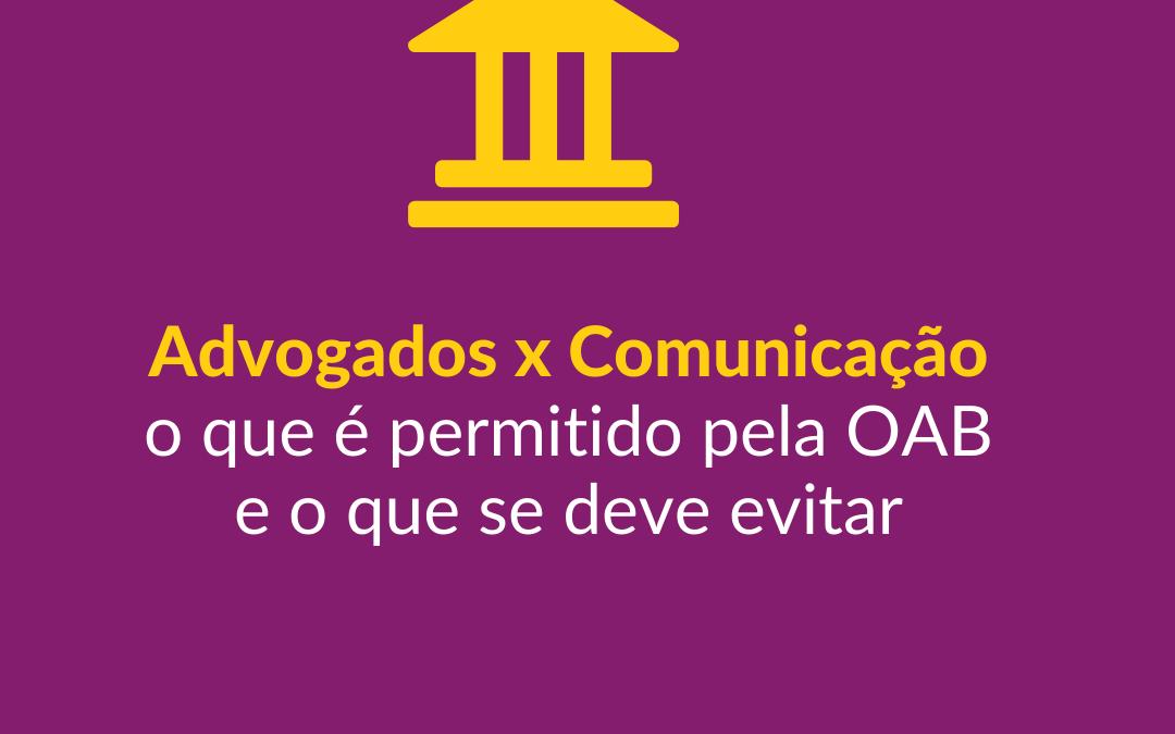 Advogados e Comunicação – o que é permitido e o que deve ser evitado