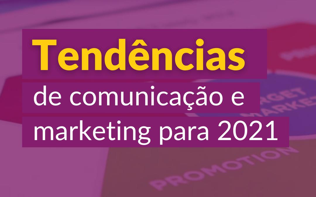 Tendências de comunicação e marketing para 2021