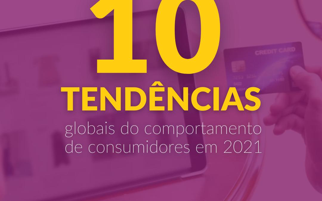 10 tendências globais do comportamento dos consumidores em 2021